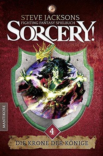 Sorcery! Die Krone der Könige: Ein Fighting-Fantasy Spielbuch von Steve Jackson