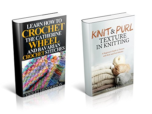 Crochet and Knitting: Crochet the Catherine Wheel, Bavarian Crochet Stitches, and Knit and Purl Texture in Knitting Box Set by [Henderson, Violet]
