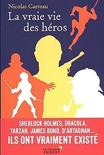 La vraie vie des héros : Sherlock Holmes, Dracula, Tarzan, James Bond, d'Artagnan..., Carreau, Nicolas