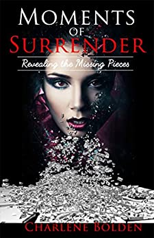 Moments of Surrender: Revealing the Missing Pieces by [Bolden, Charlene]