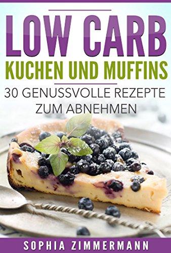 Low Carb Kuchen Und Muffins 30 Genussvolle Rezepte Zum Abnehmen
