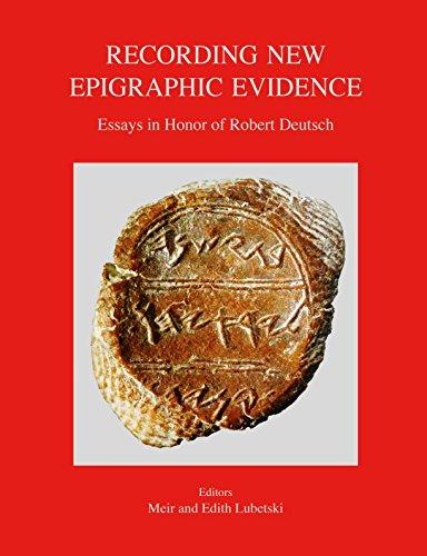 Recording New Epigraphic Evidence; Essays in Honor of Robert Deutsch