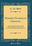 Amazon / Forgotten Books: Modern Gladiolus Growing Also a List of More Than 250 of the Better Old and New Varieties, 1925 Grown by g. d. Black, Gladiolus Specialist Classic Reprint (G D Black)