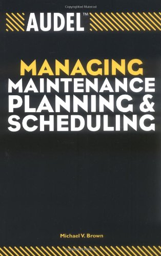 Audel Managing Maintenance Planning and Scheduling