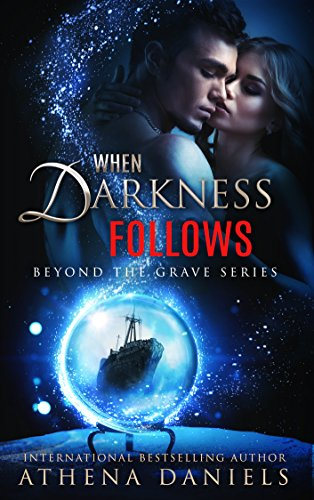"""A heart-stopping, explosive tale of the paranormal… a masterpiece."" Readers FavoriteWhen Darkness Follows (Beyond the Grave series #4) by Athena Daniels"