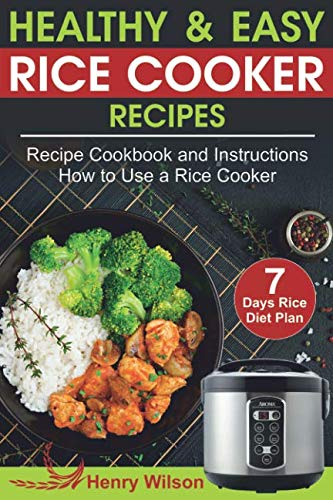 Healthy and Easy Rice Cooker Recipes: Best Rice Cooker Recipe Cookbook and Instructions How to Use a Rice Cooker (+ Weight Loss Rice Recipe, 7 days Rice Diet Plan) (Cooker Cookbook Rice Easy)