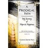 A Prodigal Path: My Journey of Hope and Happiness