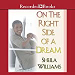 On the Right Side of a Dream: A Novel | Sheila Williams