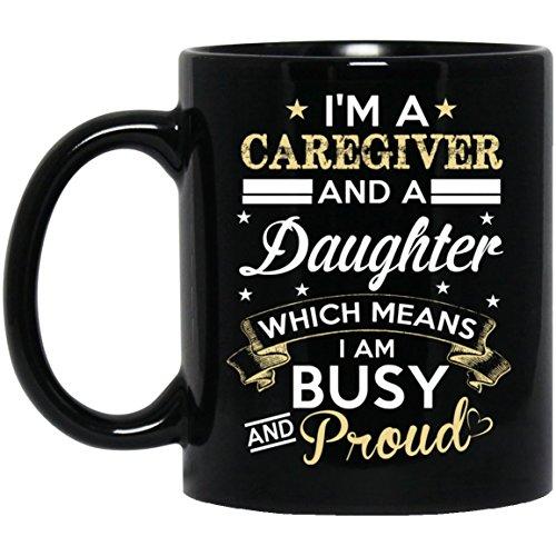 CAREGIVER Coffee Mug Gift - CAREGIVER And Daughter- Cute quote mug For CAREGIVER , Great grandpa, Dad, Mom - On Christmas, Thanksgiving, Black 11oz Funny Mugs