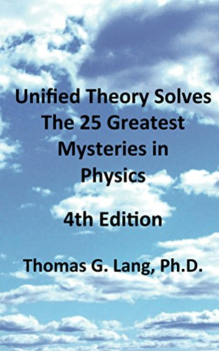 Unified Theory Solves The 25 Greatest Mysteries in Physics; 4th ()