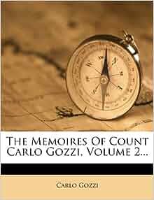The Memoires Of Count Carlo Gozzi, Volume 2: Carlo
