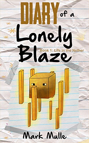 Diary of a Lonely Blaze (Book 1): Life in the Nether (An Unofficial Minecraft Book for Kids Ages 9 - 12 (Preteen)