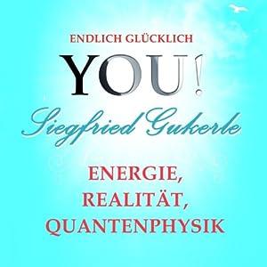 Energie, Realität und Quantenphysik (YOU! Endlich glücklich) Hörbuch