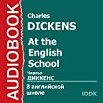 At the English School [Russian Edition] | Charles Dickens