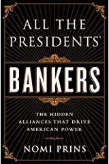 All the Presidents' Bankers: The Hidden Alliances that Drive American Power Paperback