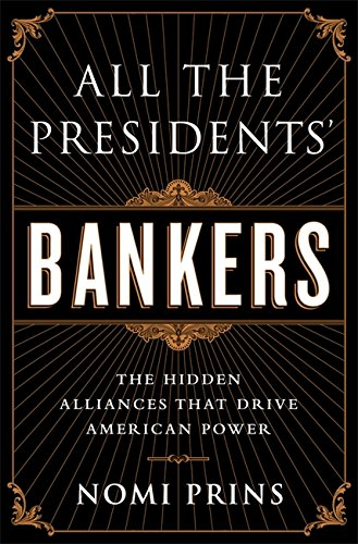 All the Presidents' Bankers: The Hidden Alliances that Drive American - International Drive 2001