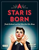 A Star Is Born: Judy Garland and the Film that