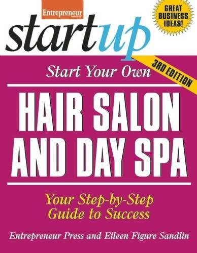 (Start Your Own Hair Salon and Day Spa: Your Step-By-Step Guide to Success (StartUp Series))