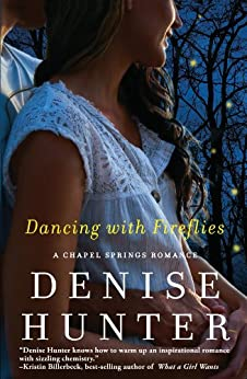Dancing with Fireflies (A Chapel Springs Romance Book 2) by [Hunter, Denise]