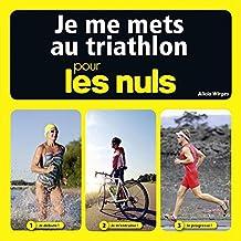 Je me mets au triathlon pour les Nuls (French Edition)