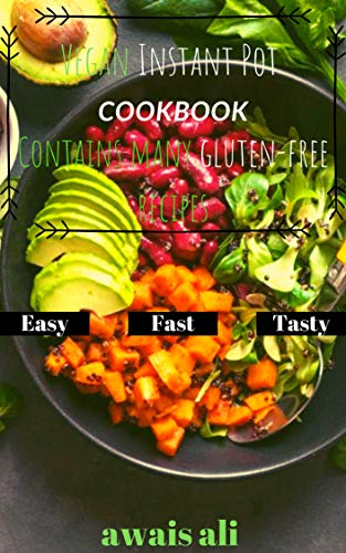 Vegan instant pot cookbook: simple and tasty dishes for every moment, healthy with low fat, even gluten-free, perfect for losing weight. by awais ali