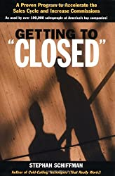 Getting to 'Closed': A Proven Program to Accelerate the Sales Cycle and Increase Commissions