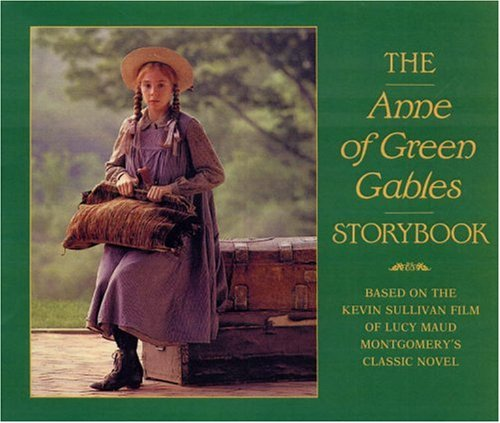 The Anne of Green Gables Storybook: Based on the Kevin Sullivan Film of Lucy Maud Montgomery's Classic Novel