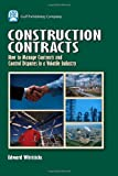 Construction Contracts : How to Manage Contracts and Control Disputes in a Volatile Industry, Whitticks, Edward, 0976511355