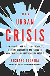 The New Urban Crisis: How Our Cities Are Increasing Inequality, Deepening Segregation, and Failing the Middle Class—and What We Can Do About It