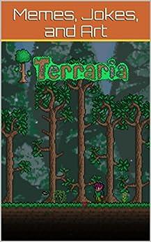 Amazon Gift Card Code >> Amazon.com: Terraria Memes: Terraria's Funniest Memes and Jokes eBook: Damian Wayne: Kindle Store