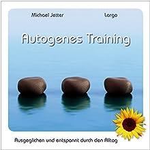 Autogenes Training: Ausgeglichen und entspannt durch den Alltag Hörbuch von Michael Jetter Gesprochen von: Karlheinz Böhm