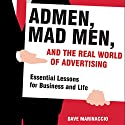 Admen, Mad Men, and the Real World of Advertising: Essential Lessons for Business and Life Audiobook by Dave Marinaccio Narrated by Fleet Cooper