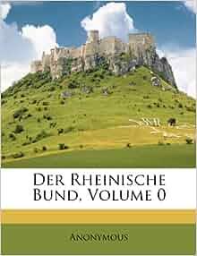 Der Rheinische Bund Volume 0 German Edition Anonymous