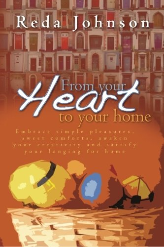 From your heart to your home: Embrace simple pleasures, sweet comforts, awaken your creativity and satisfy your longing for home Revised