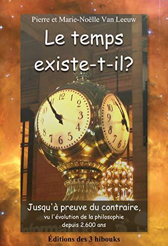 - Le temps existe-t-il?: Jusqu'à preuve du contraire, vu l'évolution de la philosophie depuis 2.600 ans (Les lois de la physique expliquées à mes petits-enfants t. 7) (French Edition)