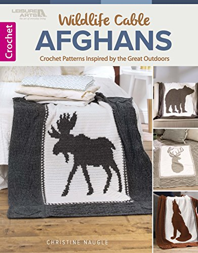 (Wildlife Cable Afghans: Crocheted Afghans Inspired by the Great Outdoors )