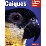 Caiques (Complete Pet Owner's Manual)
