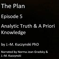 The Plan Episode 5: Analytic Truth and A Priori Knowledge
