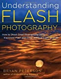By Bryan Peterson - Understanding Flash Photography: How to Shoot Great Photographs Using Electronic Flash (7/31/11)