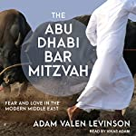 The Abu Dhabi Bar Mitzvah: Fear and Love in the Modern Middle East   Adam Valen Levinson