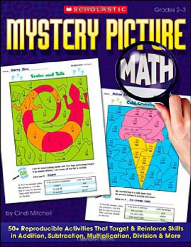Mystery Picture Math: 50+ Reproducible Activities That Target and Reinforce Skills in Addition, Subtraction, Multiplication, Division & More, Grades 2-3 -