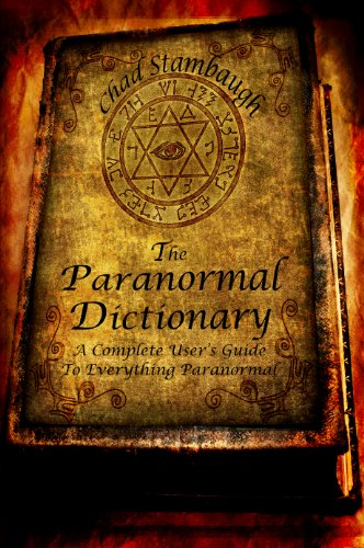 The paranormal dictionary a complete users guide to everything the paranormal dictionary a complete users guide to everything paranormal by stambaugh chad fandeluxe Images