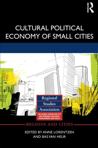 Cultural Political Economy of Small Cities (Regions and Cities)