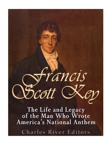 Francis Scott Key: The Life and Legacy of the Man Who Wrote America's National Anthem