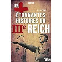 Les plus étonnantes histoires du IIIe Reich: Les derniers secrets d'Hitler, Staline et Mussolini (French Edition)