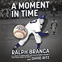 A Moment in Time: An American Story of Baseball, Heartbreak, and Grace Audiobook by Ralph Branca, David Ritz Narrated by Traber Burns