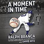 A Moment in Time: An American Story of Baseball, Heartbreak, and Grace | Ralph Branca,David Ritz