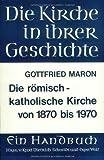 Die romisch-katholische Kirche von 1870 Bis 1970, Maron, Gottfried, 3525523599