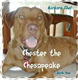 Chester the Chesapeake Book One (The Chester the Chesapeake Series 1)