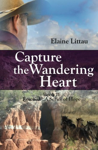 Capture the Wandering Heart (Rescued...A Series of Hope Book 2) by [Littau, Elaine]